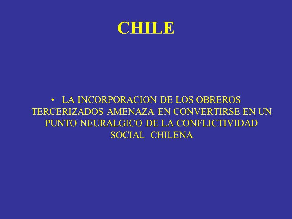 CHILE LA INCORPORACION DE LOS OBREROS TERCERIZADOS AMENAZA EN CONVERTIRSE EN UN PUNTO NEURALGICO DE LA CONFLICTIVIDAD SOCIAL CHILENA