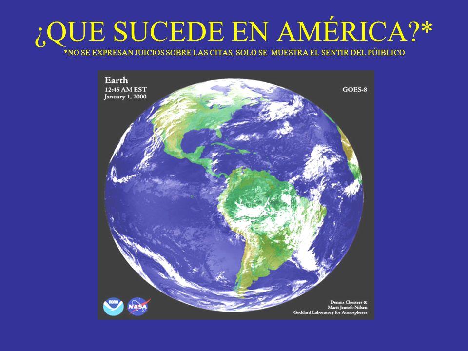 ¿QUE SUCEDE EN AMÉRICA?* *NO SE EXPRESAN JUICIOS SOBRE LAS CITAS, SOLO SE MUESTRA EL SENTIR DEL PÚIBLICO