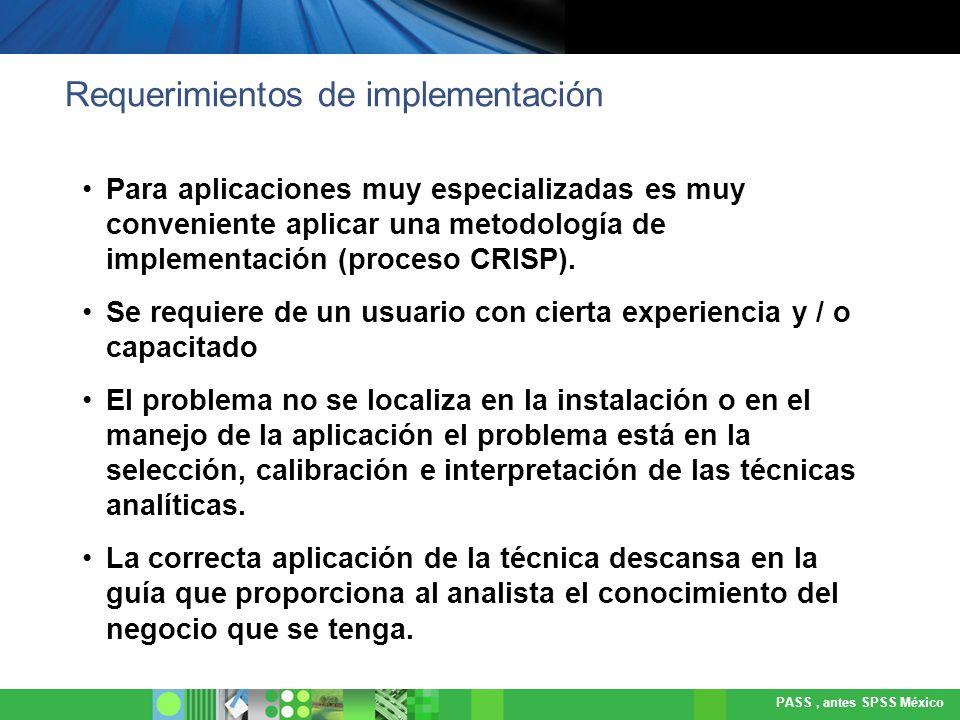 PASS, antes SPSS México Perfil del cliente tipo-ideal: Ya tiene resuelta en alguna medida la estructura e integración de su (s) base (s) de datos.