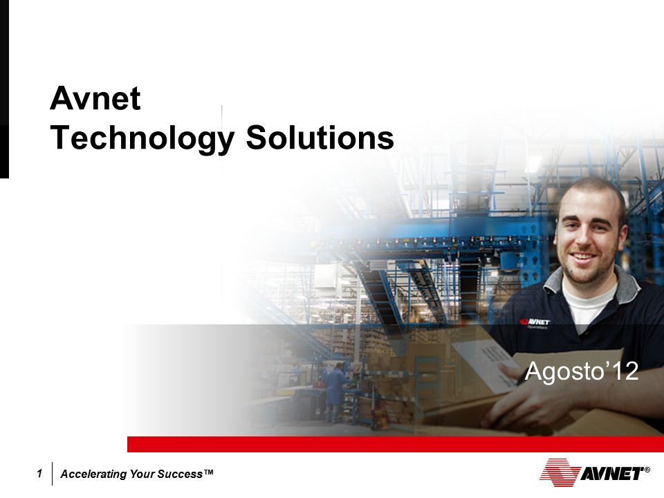 Accelerating Your Success 1 Avnet Technology Solutions Agosto12