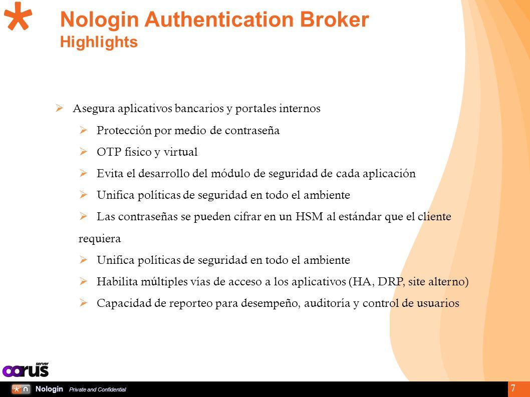 Nologin Private and Confidential 7 Nologin Authentication Broker Highlights Asegura aplicativos bancarios y portales internos Protección por medio de