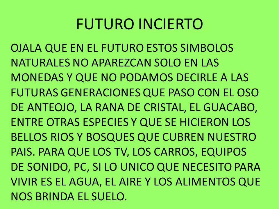 FUTURO INCIERTO OJALA QUE EN EL FUTURO ESTOS SIMBOLOS NATURALES NO APAREZCAN SOLO EN LAS MONEDAS Y QUE NO PODAMOS DECIRLE A LAS FUTURAS GENERACIONES Q