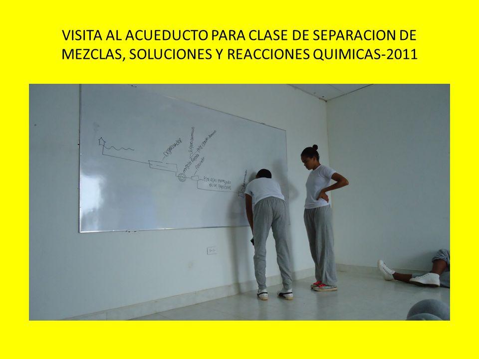 VISITA AL ACUEDUCTO PARA CLASE DE SEPARACION DE MEZCLAS, SOLUCIONES Y REACCIONES QUIMICAS-2011