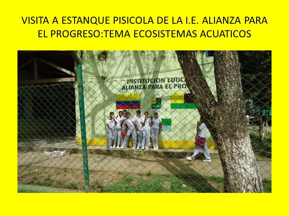 VISITA A ESTANQUE PISICOLA DE LA I.E. ALIANZA PARA EL PROGRESO:TEMA ECOSISTEMAS ACUATICOS