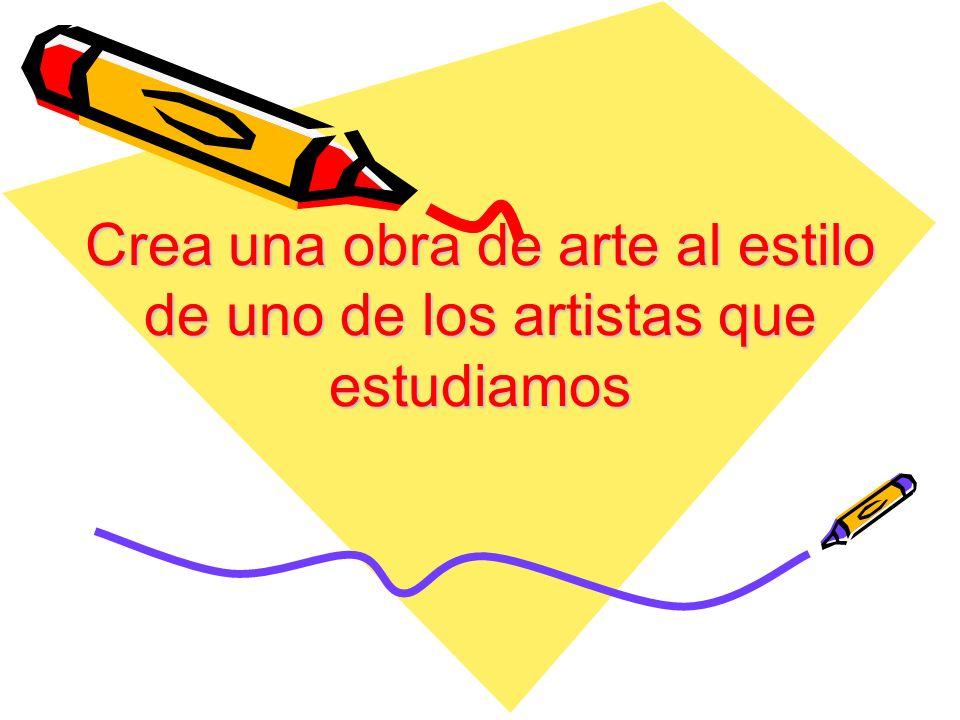 Crea una obra de arte al estilo de uno de los artistas que estudiamos