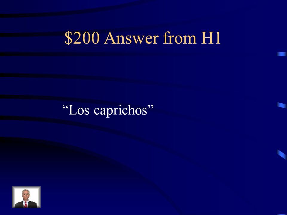 $200 Answer from H1 Los caprichos