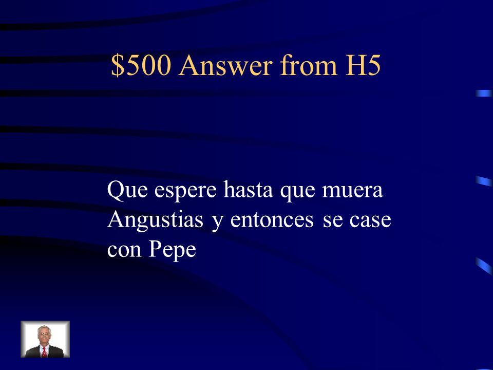$500 Question from H5 ¿ Cu á les son los consejos que la Poncia le da a Adela