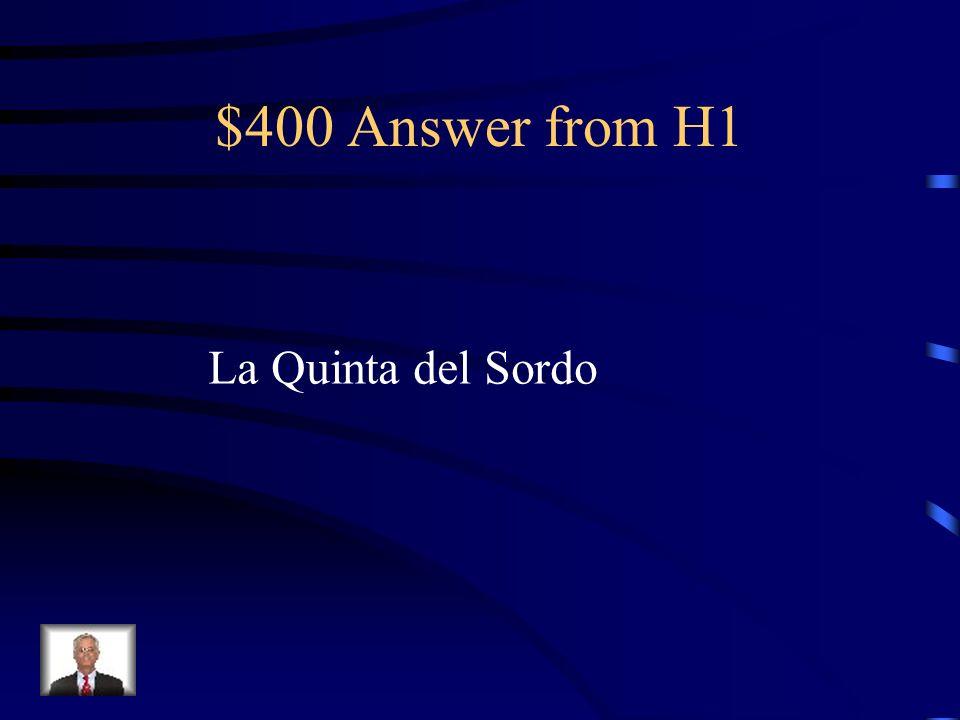 $400 Question from H1 Goya hizo sus pinturas negras en las paredes de su casa que se llamaba ______.