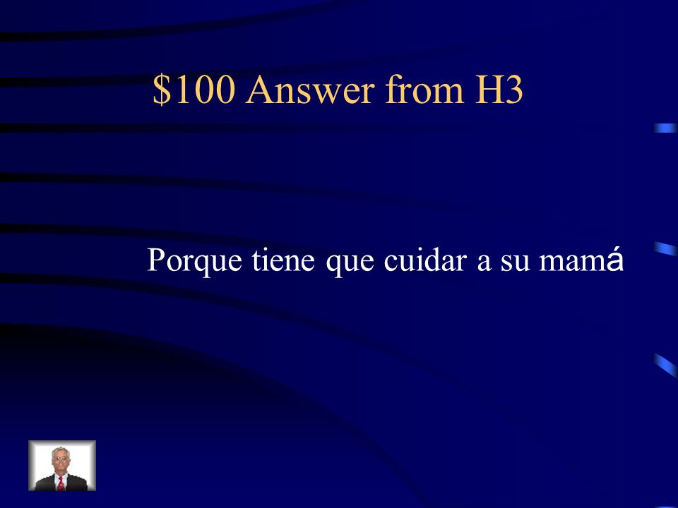 $100 Question from H3 Seg ú n la tradici ó n, ¿ por qu é no se puede casar Tita