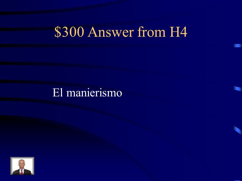 $300 Question from H4 ¿C ó mo se llama el movimiento art í stico al que pertenece El Greco