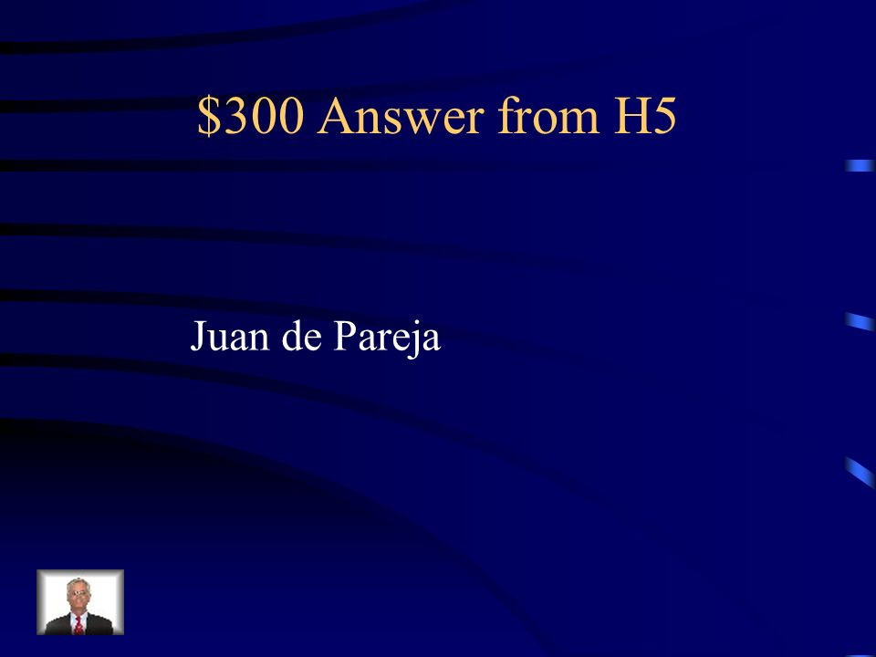 $300 Question from H5 ¿ C ó mo se llama su sirviente, el que Velazquez pint ó