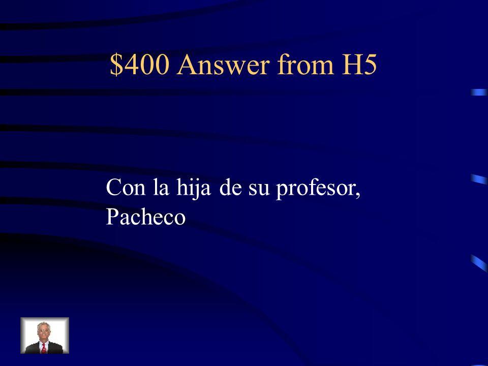 $400 Question from H5 ¿C ó n qui é n se cas ó Velazquez?