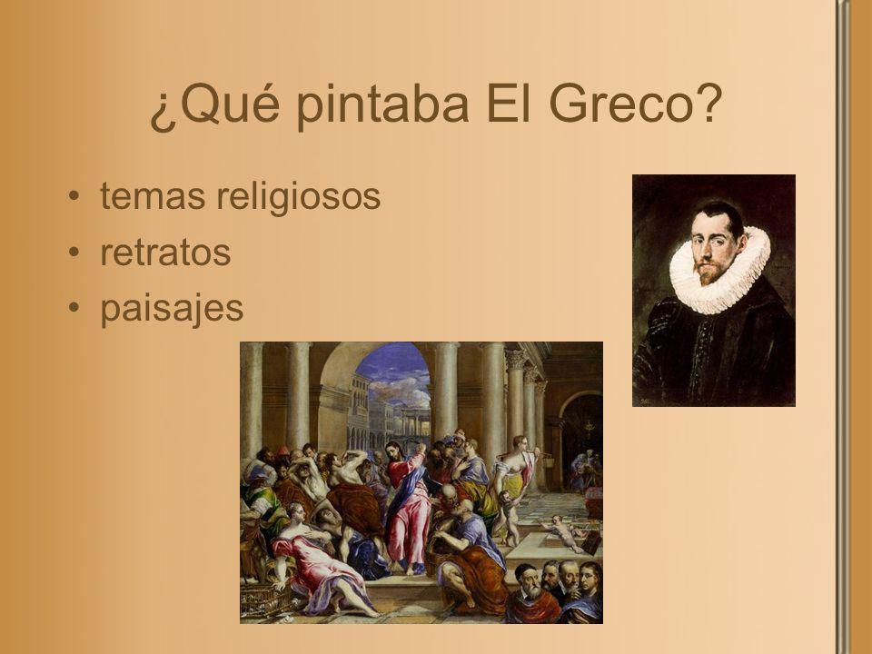 ¿Qué pintaba El Greco? temas religiosos retratos paisajes