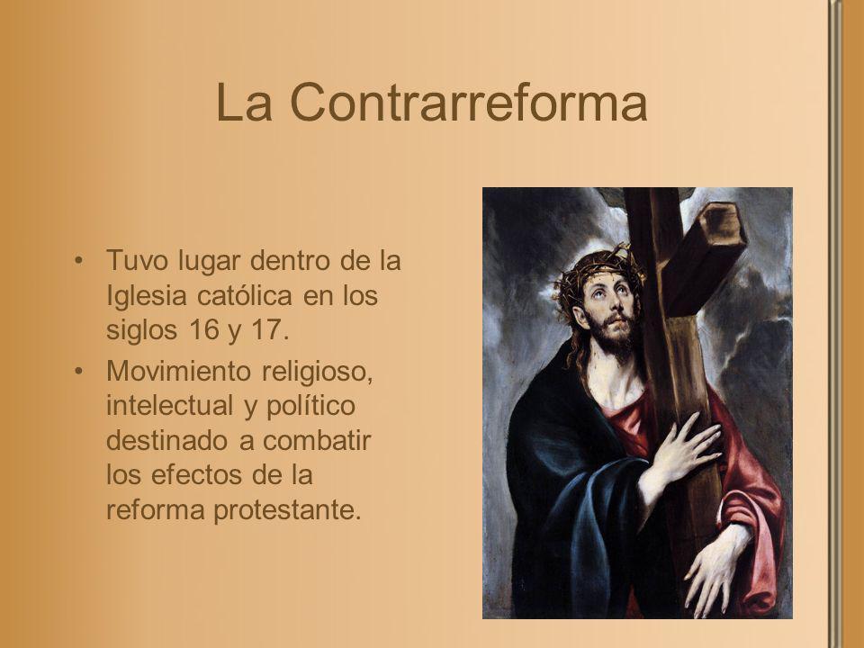 La Contrarreforma Tuvo lugar dentro de la Iglesia católica en los siglos 16 y 17. Movimiento religioso, intelectual y político destinado a combatir lo