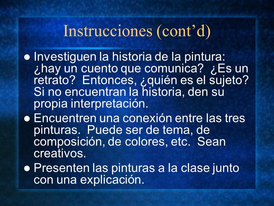 Instrucciones (contd) Investiguen la historia de la pintura: ¿hay un cuento que comunica.