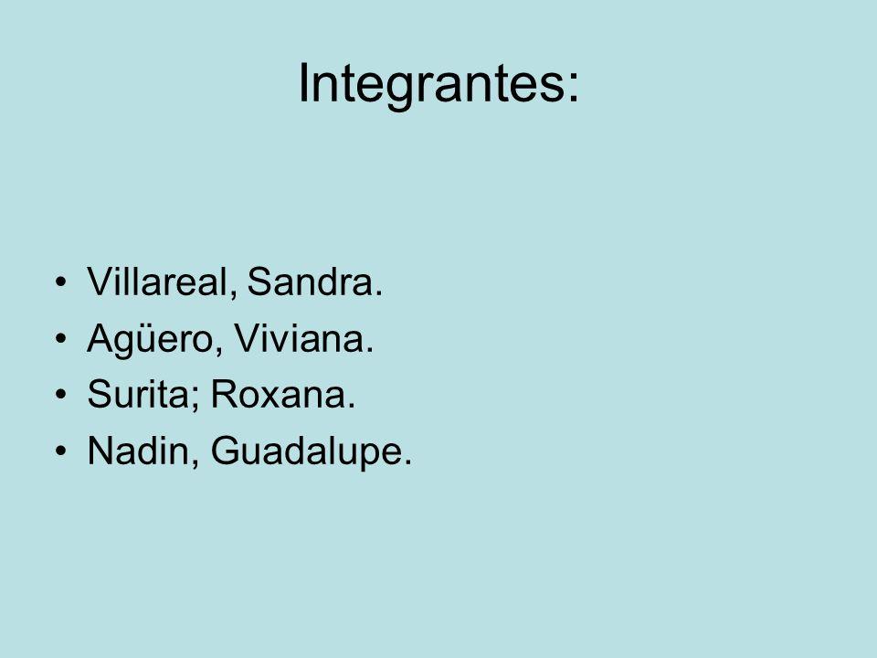 Integrantes: Villareal, Sandra. Agüero, Viviana. Surita; Roxana. Nadin, Guadalupe.