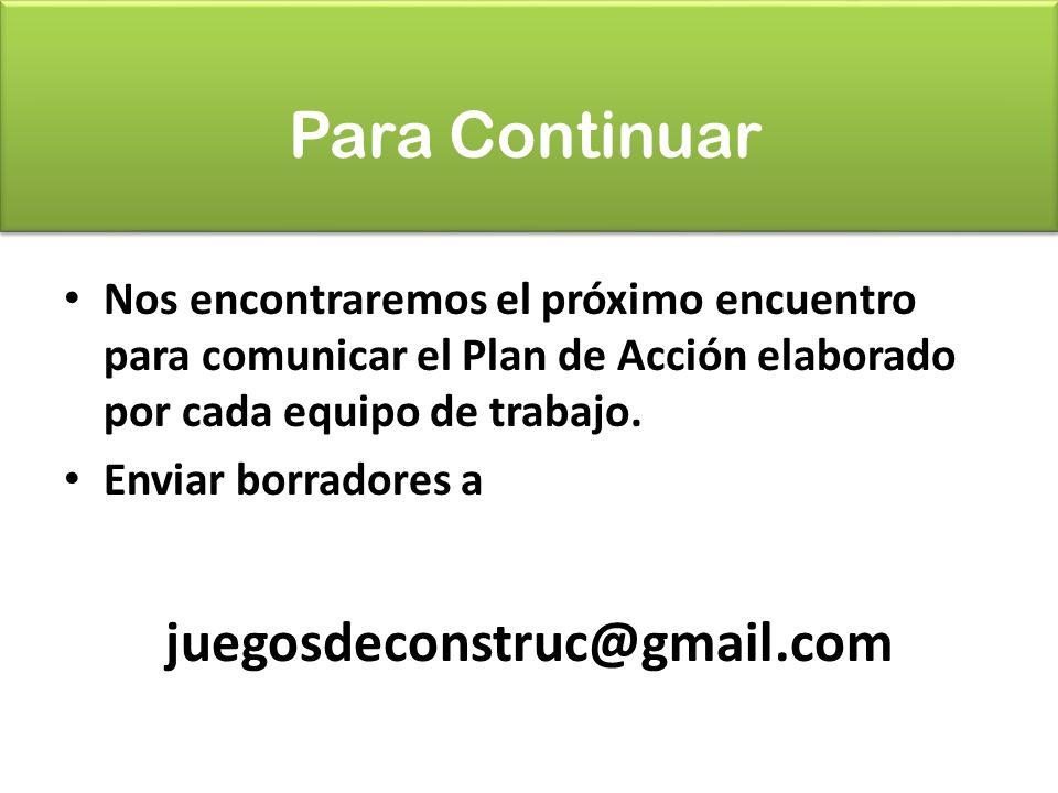 Para Continuar Nos encontraremos el próximo encuentro para comunicar el Plan de Acción elaborado por cada equipo de trabajo.
