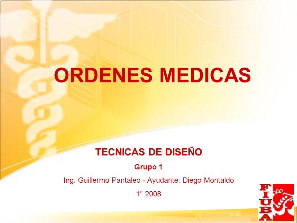 ORDENES MEDICAS TECNICAS DE DISEÑO Grupo 1 Ing. Guillermo Pantaleo - Ayudante: Diego Montaldo 1° 2008