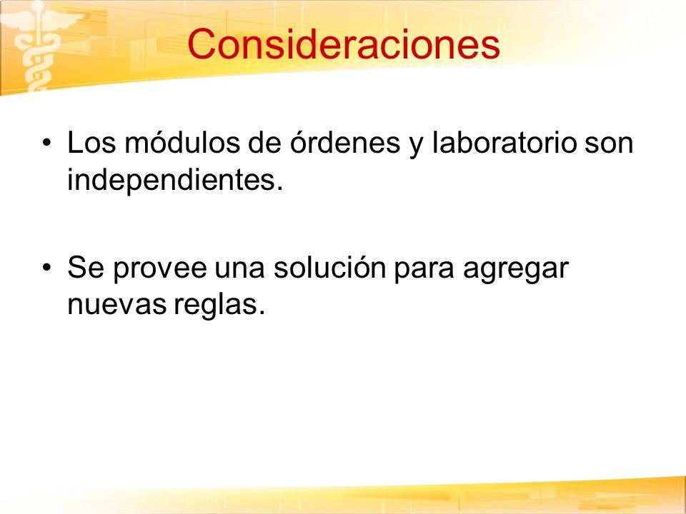 Consideraciones Los módulos de órdenes y laboratorio son independientes. Se provee una solución para agregar nuevas reglas.