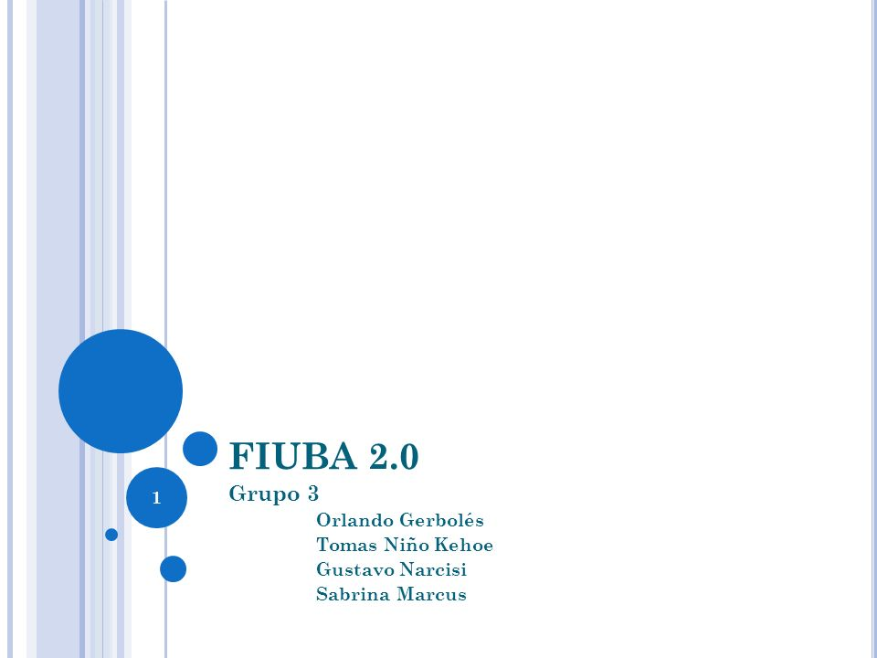 1 FIUBA 2.0 Grupo 3 Orlando Gerbolés Tomas Niño Kehoe Gustavo Narcisi Sabrina Marcus