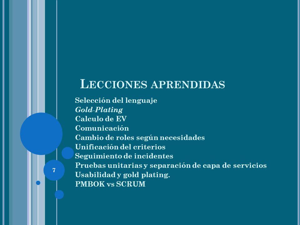 7 L ECCIONES APRENDIDAS Selección del lenguaje Gold-Plating Calculo de EV Comunicación Cambio de roles según necesidades Unificación del criterios Seguimiento de incidentes Pruebas unitarias y separación de capa de servicios Usabilidad y gold plating.