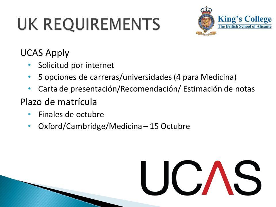 UCAS Apply Solicitud por internet 5 opciones de carreras/universidades (4 para Medicina) Carta de presentación/Recomendación/ Estimación de notas Plaz