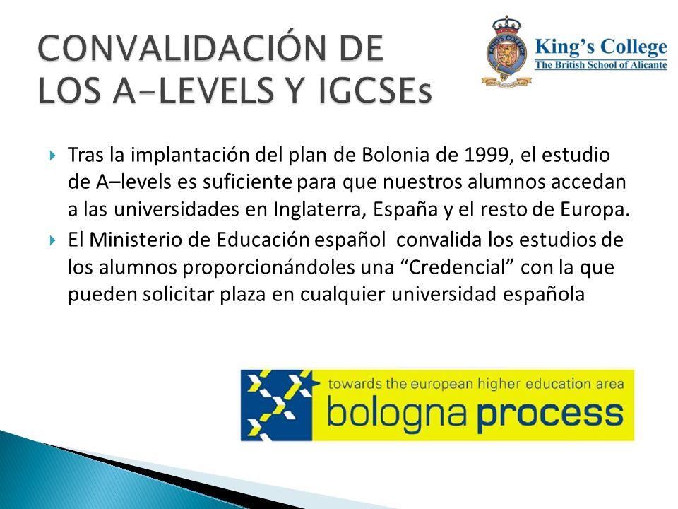 Tras la implantación del plan de Bolonia de 1999, el estudio de A–levels es suficiente para que nuestros alumnos accedan a las universidades en Inglat