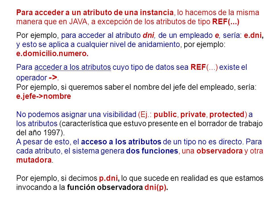 Para acceder a un atributo de una instancia, lo hacemos de la misma manera que en JAVA, a excepción de los atributos de tipo REF(...) Por ejemplo, par