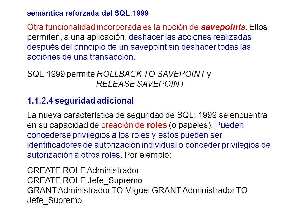 semántica reforzada del SQL:1999 Otra funcionalidad incorporada es la noción de savepoints. Ellos permiten, a una aplicación, deshacer las acciones re