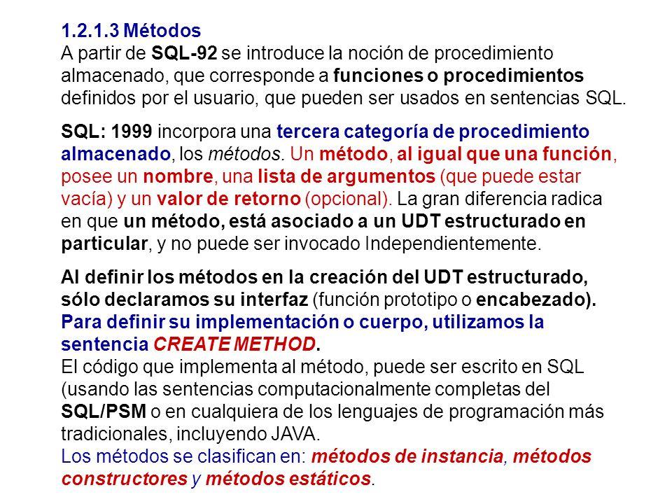 1.2.1.3 Métodos A partir de SQL-92 se introduce la noción de procedimiento almacenado, que corresponde a funciones o procedimientos definidos por el u