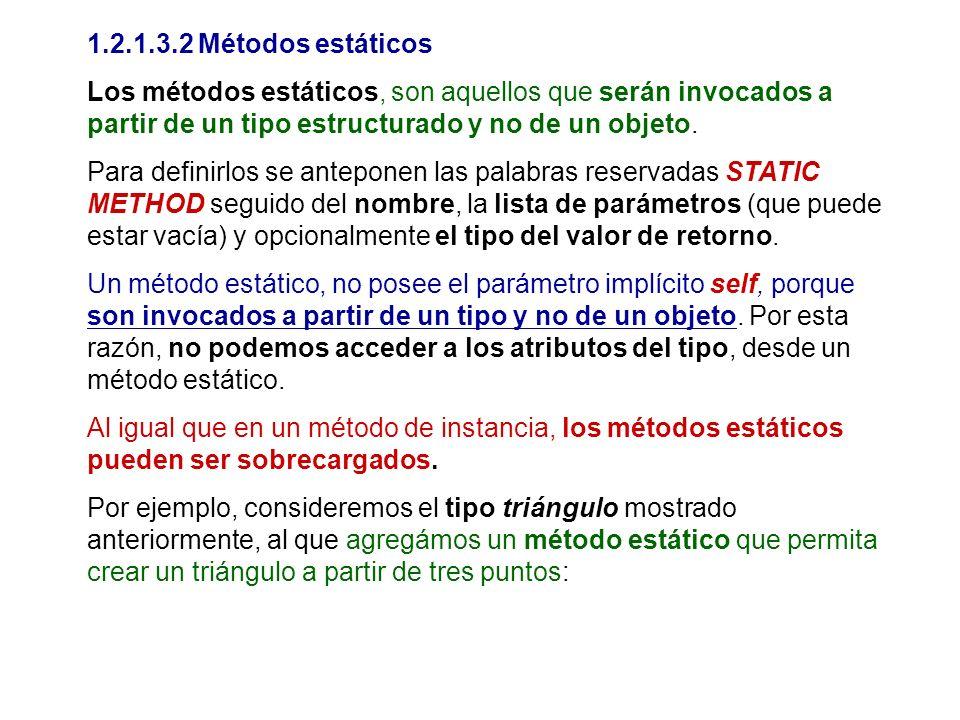 1.2.1.3.2 Métodos estáticos Los métodos estáticos, son aquellos que serán invocados a partir de un tipo estructurado y no de un objeto. Para definirlo