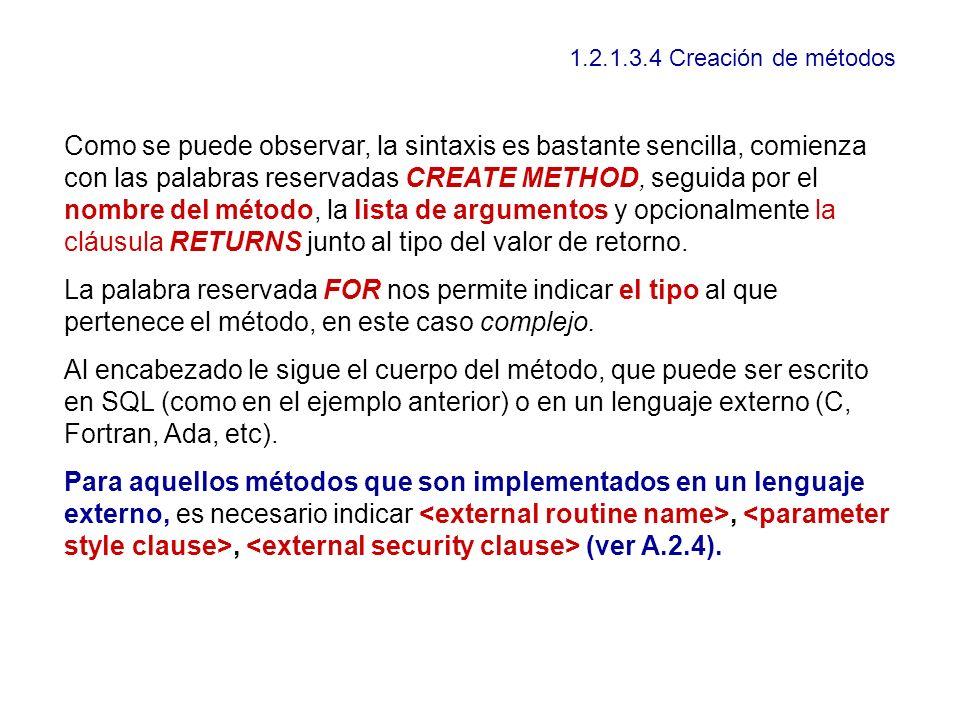 1.2.1.3.4 Creación de métodos Como se puede observar, la sintaxis es bastante sencilla, comienza con las palabras reservadas CREATE METHOD, seguida po
