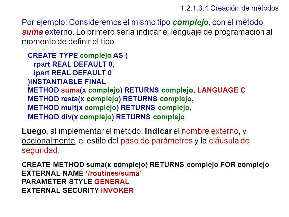 1.2.1.3.4 Creación de métodos Por ejemplo: Consideremos el mismo tipo complejo, con el método suma externo. Lo primero sería indicar el lenguaje de pr