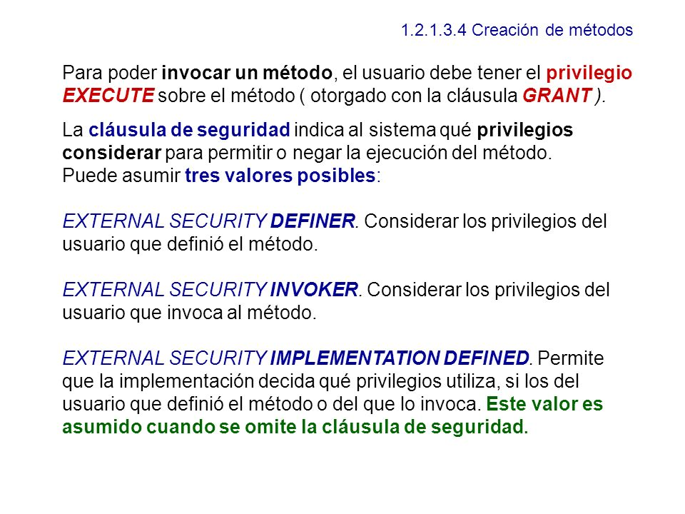 1.2.1.3.4 Creación de métodos Para poder invocar un método, el usuario debe tener el privilegio EXECUTE sobre el método ( otorgado con la cláusula GRA