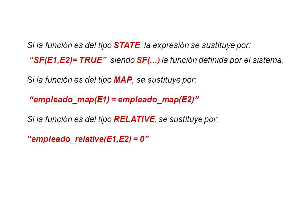 Si la función es del tipo STATE, la expresión se sustituye por: SF(E1,E2)= TRUE siendo SF(...) la función definida por el sistema. Si la función es de