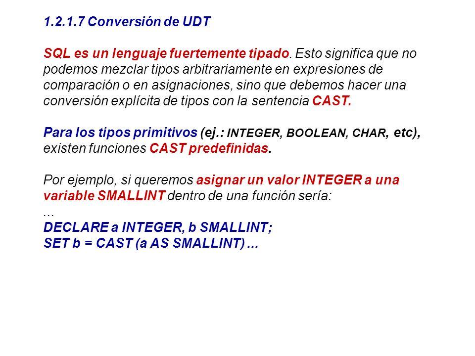 1.2.1.7 Conversión de UDT SQL es un lenguaje fuertemente tipado. Esto significa que no podemos mezclar tipos arbitrariamente en expresiones de compara