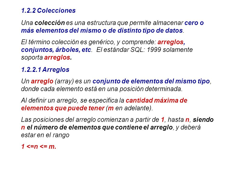 1.2.2 Colecciones Una colección es una estructura que permite almacenar cero o más elementos del mismo o de distinto tipo de datos. El término colecci