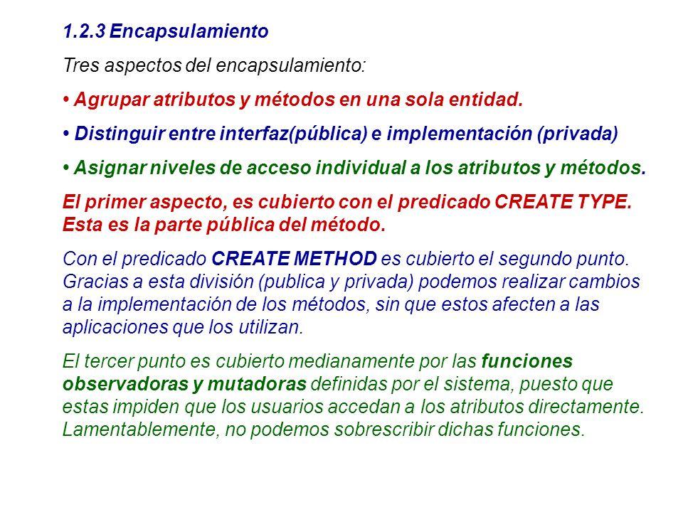 1.2.3 Encapsulamiento Tres aspectos del encapsulamiento: Agrupar atributos y métodos en una sola entidad. Distinguir entre interfaz(pública) e impleme