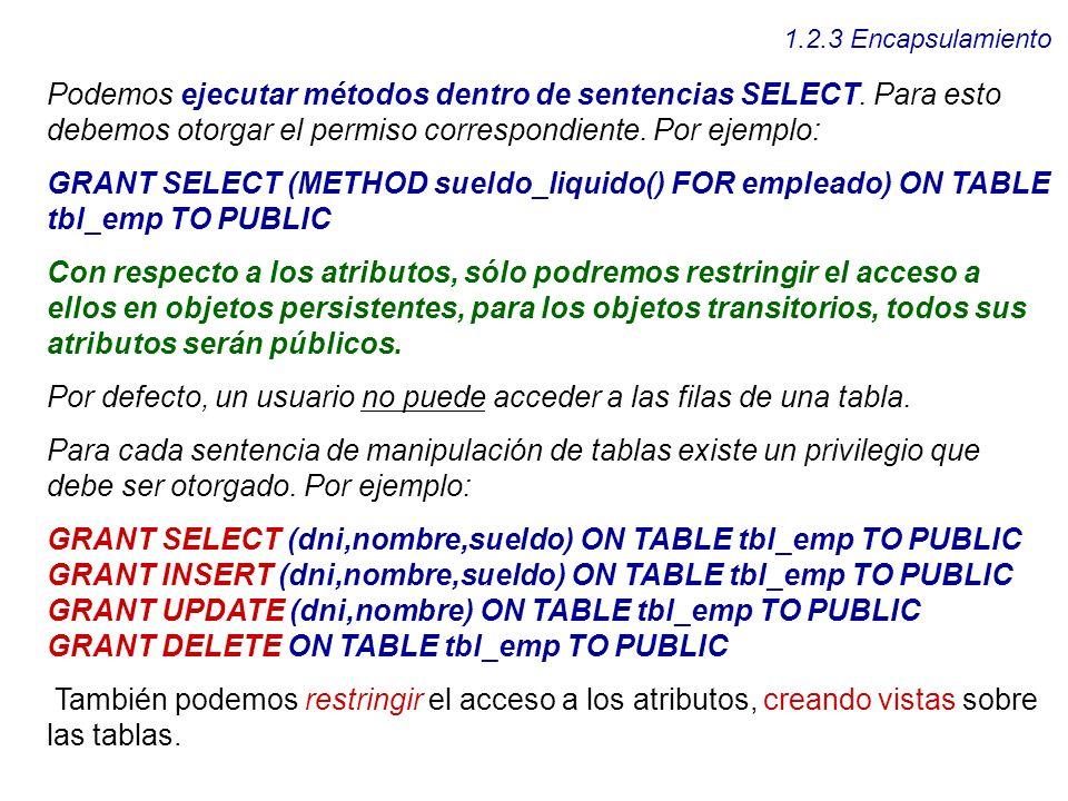 1.2.3 Encapsulamiento Podemos ejecutar métodos dentro de sentencias SELECT. Para esto debemos otorgar el permiso correspondiente. Por ejemplo: GRANT S