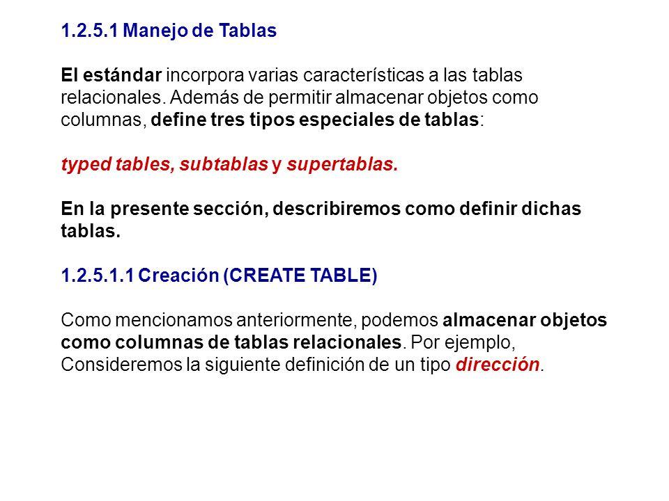 1.2.5.1 Manejo de Tablas El estándar incorpora varias características a las tablas relacionales. Además de permitir almacenar objetos como columnas, d