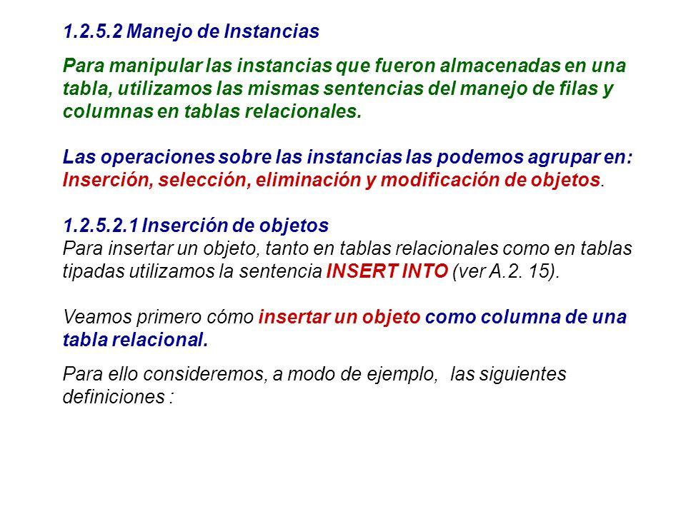 1.2.5.2 Manejo de Instancias Para manipular las instancias que fueron almacenadas en una tabla, utilizamos las mismas sentencias del manejo de filas y