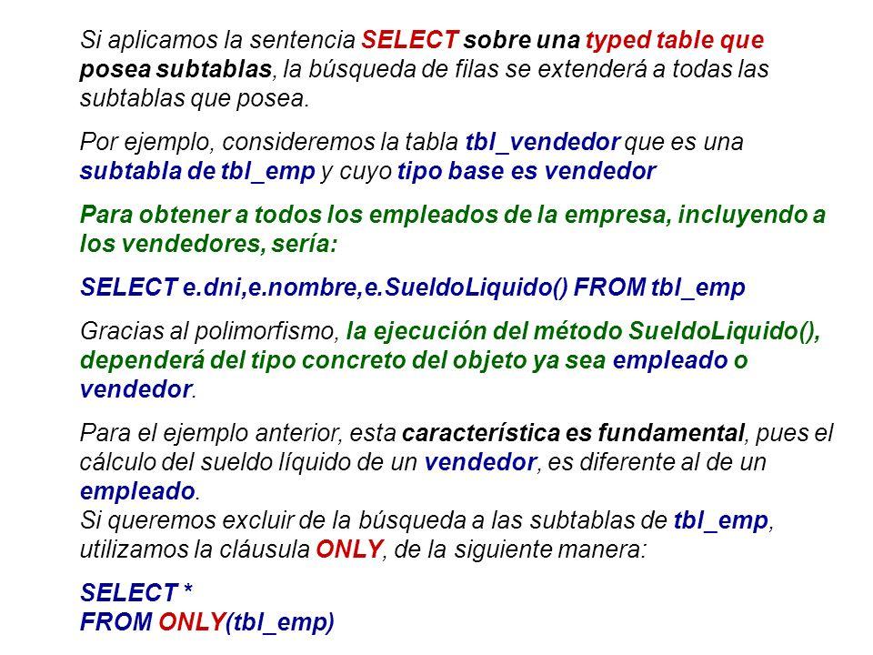 Si aplicamos la sentencia SELECT sobre una typed table que posea subtablas, la búsqueda de filas se extenderá a todas las subtablas que posea. Por eje