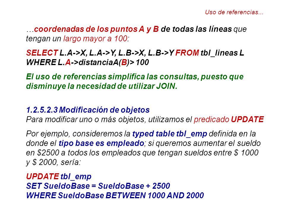 Uso de referencias... …coordenadas de los puntos A y B de todas las líneas que tengan un largo mayor a 100: SELECT L.A->X, L.A->Y, L.B->X, L.B->Y FROM