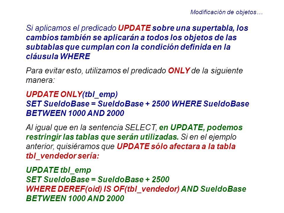 Modificación de objetos… Si aplicamos el predicado UPDATE sobre una supertabla, los cambios también se aplicarán a todos los objetos de las subtablas