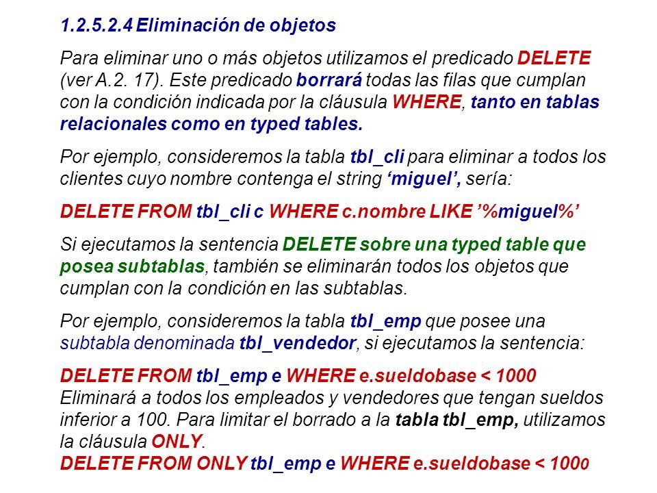 1.2.5.2.4 Eliminación de objetos Para eliminar uno o más objetos utilizamos el predicado DELETE (ver A.2. 17). Este predicado borrará todas las filas