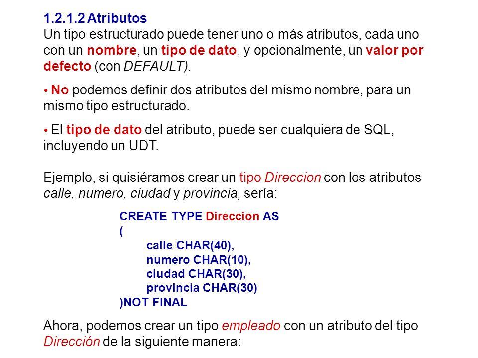 1.2.1.2 Atributos Un tipo estructurado puede tener uno o más atributos, cada uno con un nombre, un tipo de dato, y opcionalmente, un valor por defecto