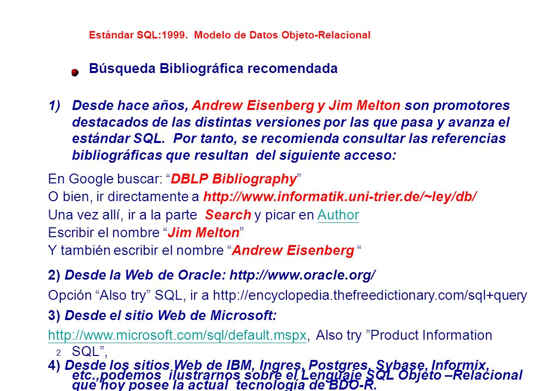 Estándar SQL:1999. Modelo de Datos Objeto-Relacional Búsqueda Bibliográfica recomendada 1)Desde hace años, Andrew Eisenberg y Jim Melton son promotore