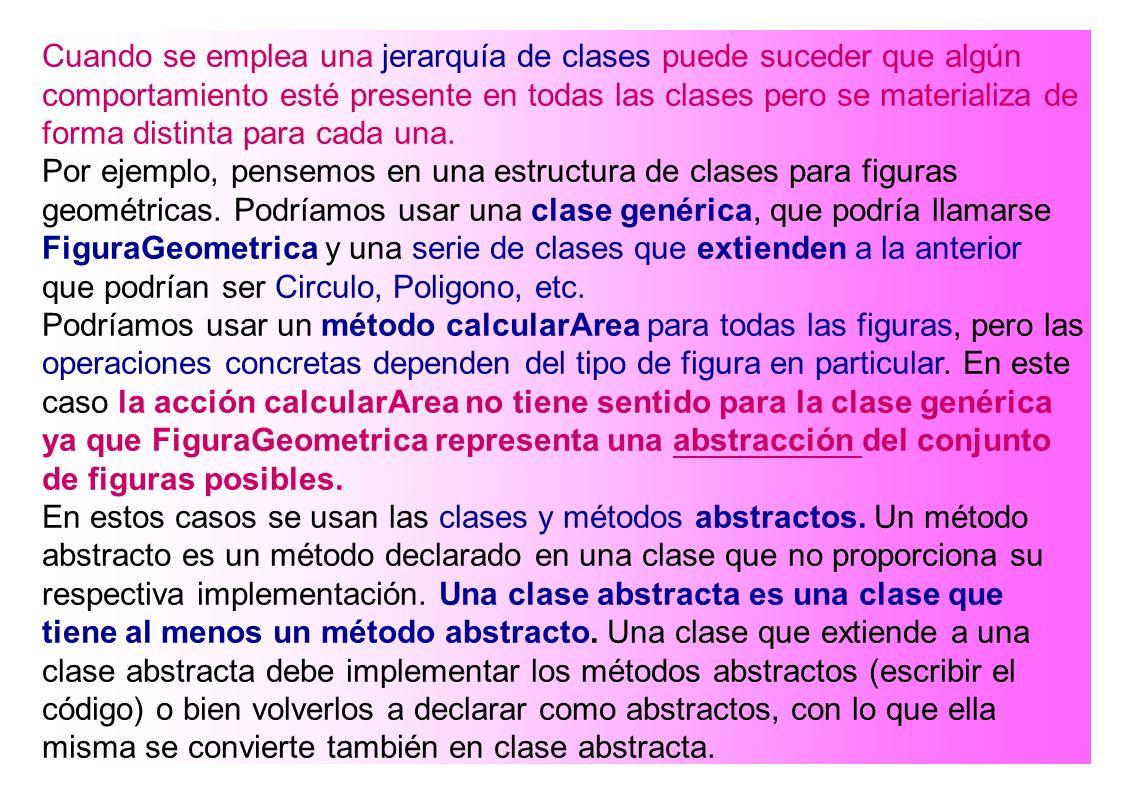 Cuando se emplea una jerarquía de clases puede suceder que algún comportamiento esté presente en todas las clases pero se materializa de forma distint