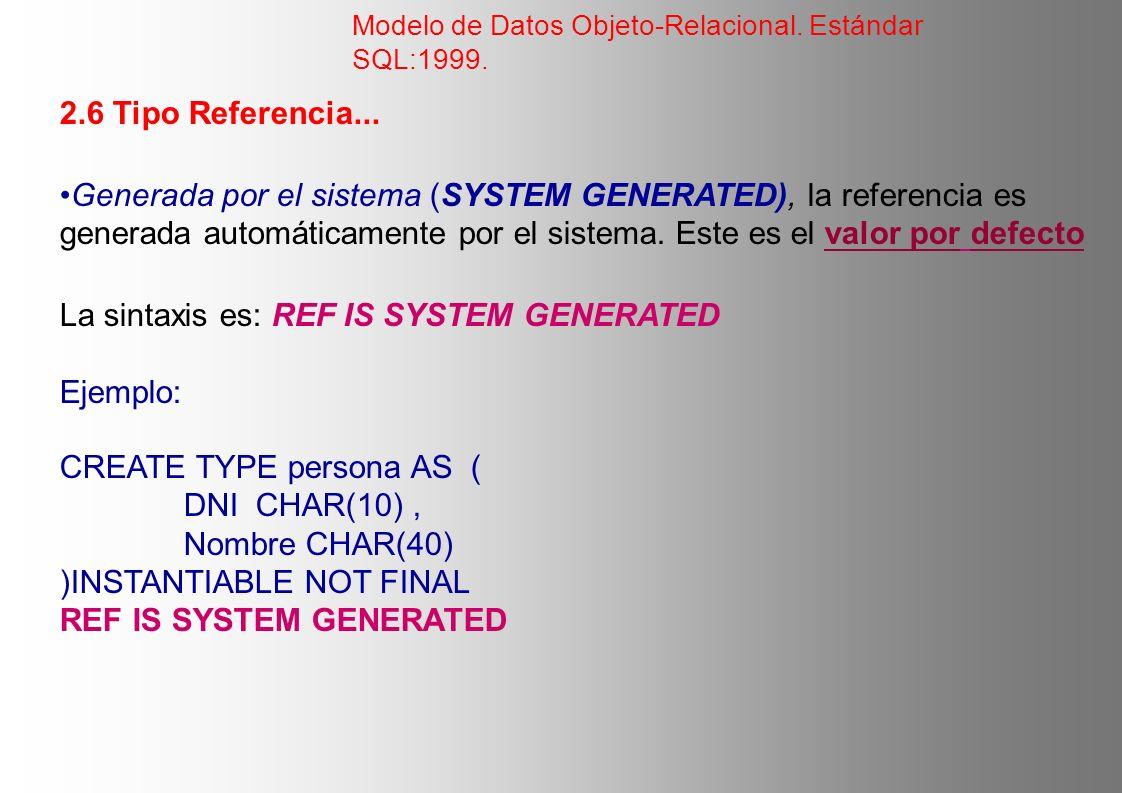 2.6 Tipo Referencia... Generada por el sistema (SYSTEM GENERATED), la referencia es generada automáticamente por el sistema. Este es el valor por defe