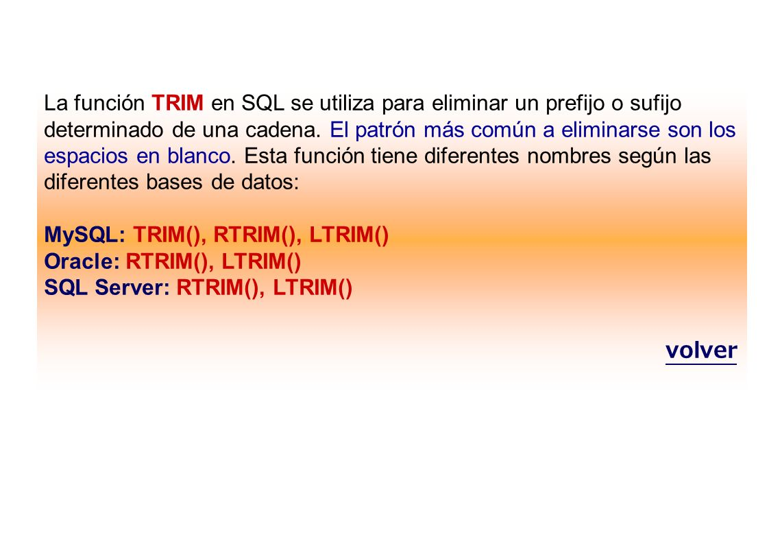 La función TRIM en SQL se utiliza para eliminar un prefijo o sufijo determinado de una cadena. El patrón más común a eliminarse son los espacios en bl